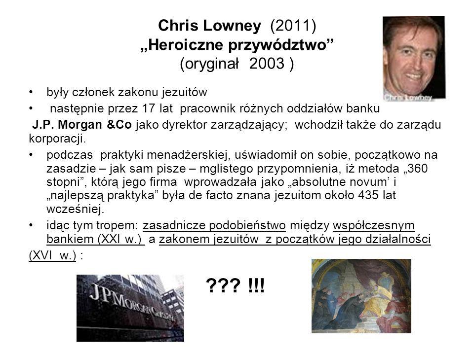 """Chris Lowney (2011) """"Heroiczne przywództwo"""" (oryginał 2003 ) były członek zakonu jezuitów następnie przez 17 lat pracownik różnych oddziałów banku J.P"""