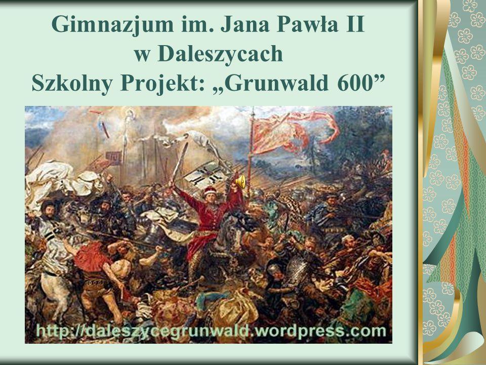 """Gimnazjum im. Jana Pawła II w Daleszycach Szkolny Projekt: """"Grunwald 600"""