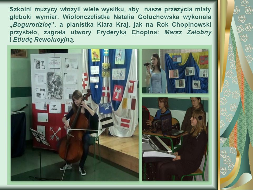 """Szkolni muzycy włożyli wiele wysiłku, aby nasze przeżycia miały głęboki wymiar. Wiolonczelistka Natalia Gołuchowska wykonała """"Bogurodzicę"""", a pianistk"""