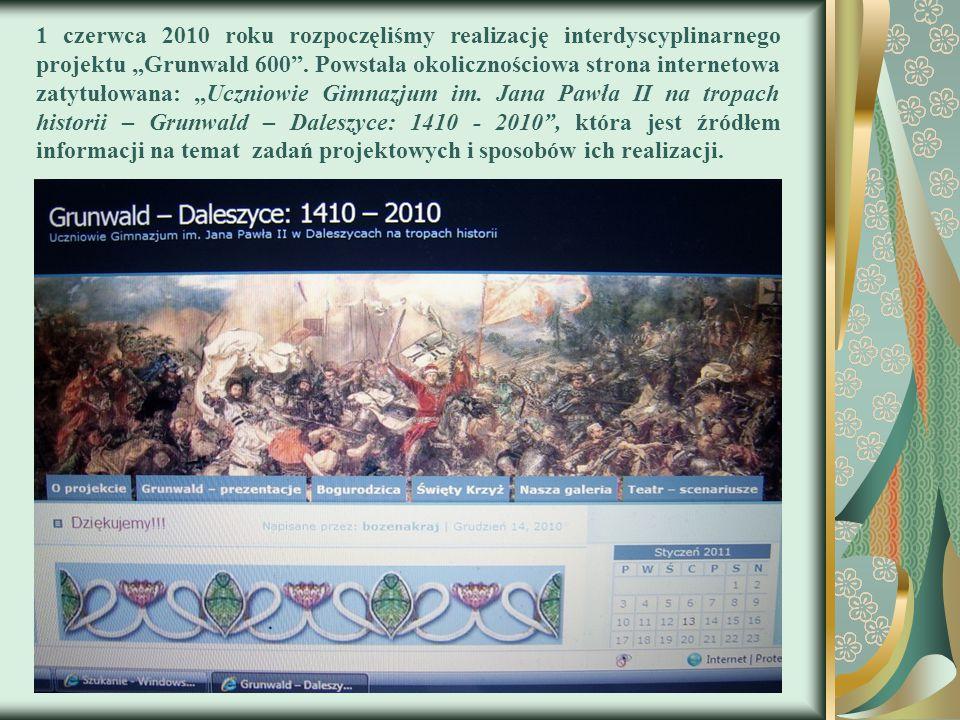 """1 czerwca 2010 roku rozpoczęliśmy realizację interdyscyplinarnego projektu """"Grunwald 600"""". Powstała okolicznościowa strona internetowa zatytułowana: """""""