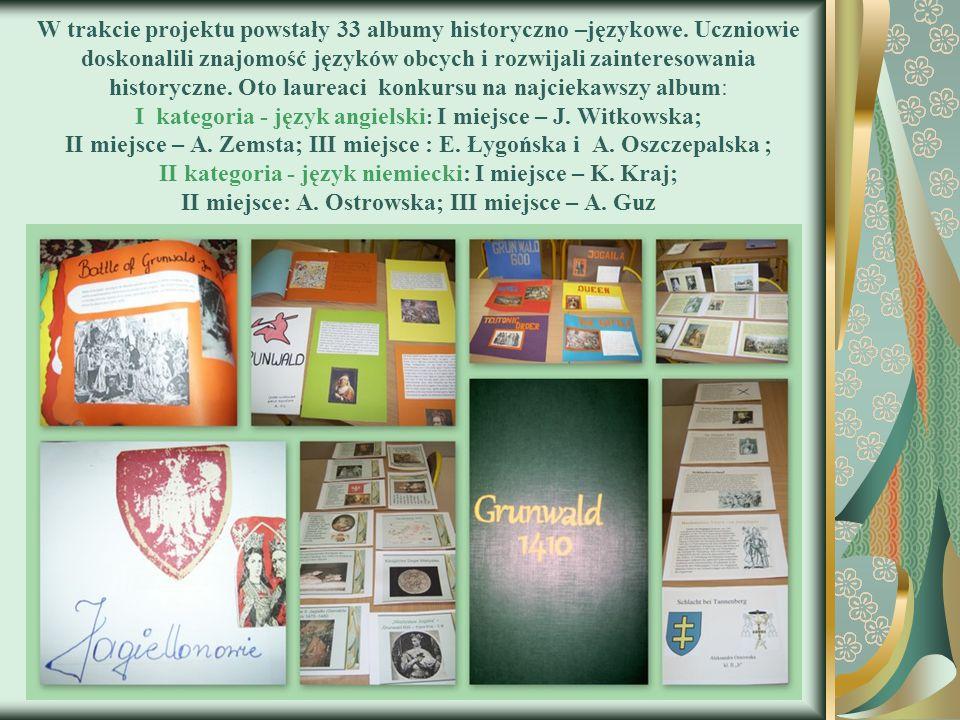 W trakcie projektu powstały 33 albumy historyczno –językowe. Uczniowie doskonalili znajomość języków obcych i rozwijali zainteresowania historyczne. O