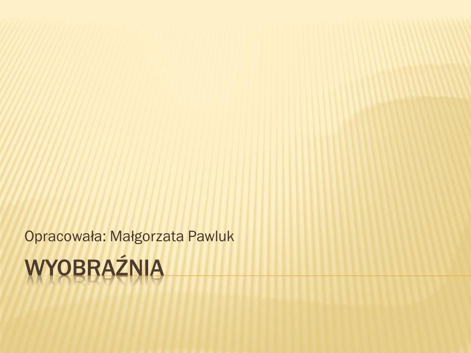 Opracowała: Małgorzata Pawluk