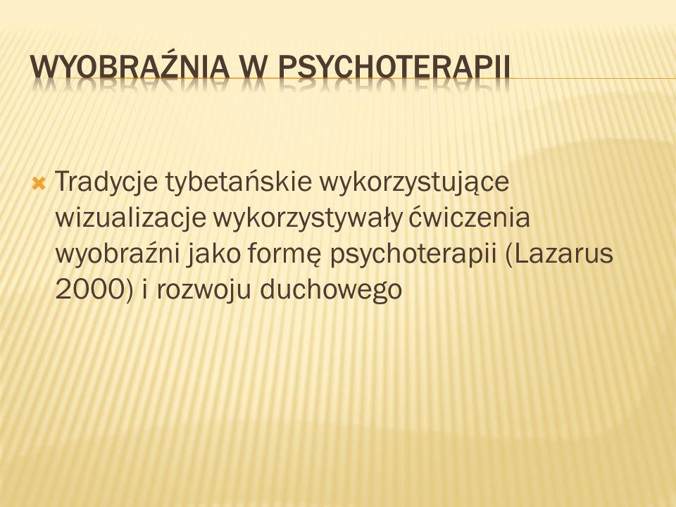  Tradycje tybetańskie wykorzystujące wizualizacje wykorzystywały ćwiczenia wyobraźni jako formę psychoterapii (Lazarus 2000) i rozwoju duchowego
