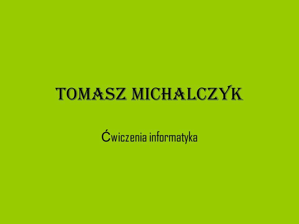 Tomasz Michalczyk Ć wiczenia informatyka