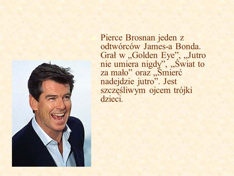 """Pierce Brosnan jeden z odtwórców James-a Bonda. Grał w """"Golden Eye"""", """"Jutro nie umiera nigdy"""", """"Świat to za mało"""" oraz """"Śmierć nadejdzie jutro"""". Jest"""