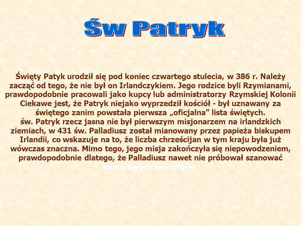 Święty Patyk urodził się pod koniec czwartego stulecia, w 386 r. Należy zacząć od tego, że nie był on Irlandczykiem. Jego rodzice byli Rzymianami, pra