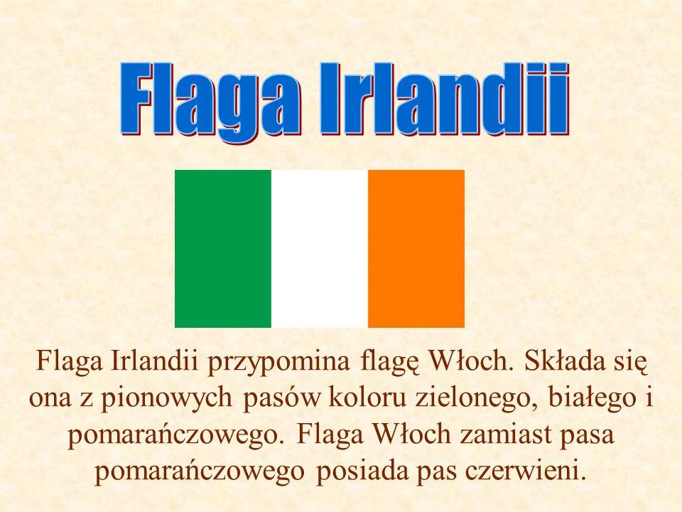 Flaga Irlandii przypomina flagę Włoch. Składa się ona z pionowych pasów koloru zielonego, białego i pomarańczowego. Flaga Włoch zamiast pasa pomarańcz