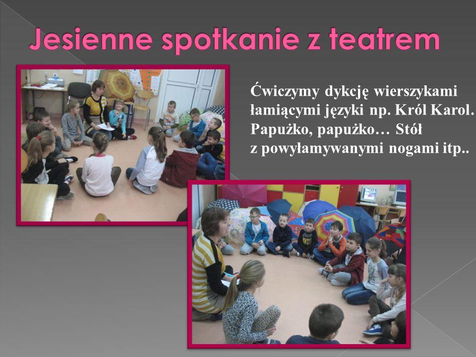 Ćwiczymy dykcję wierszykami łamiącymi języki np. Król Karol…. Papużko, papużko… Stół z powyłamywanymi nogami itp..