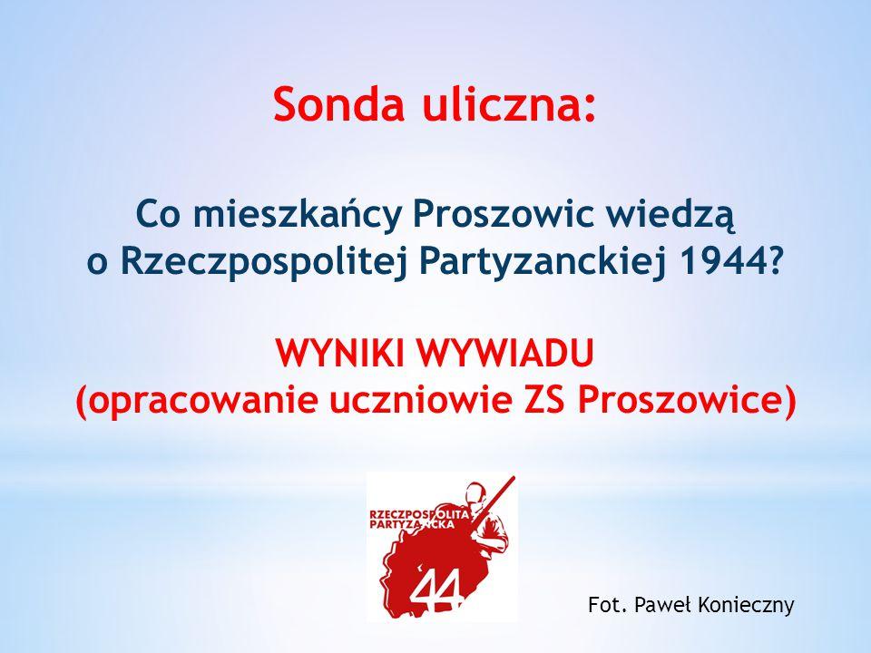 Sonda uliczna: Co mieszkańcy Proszowic wiedzą o Rzeczpospolitej Partyzanckiej 1944.