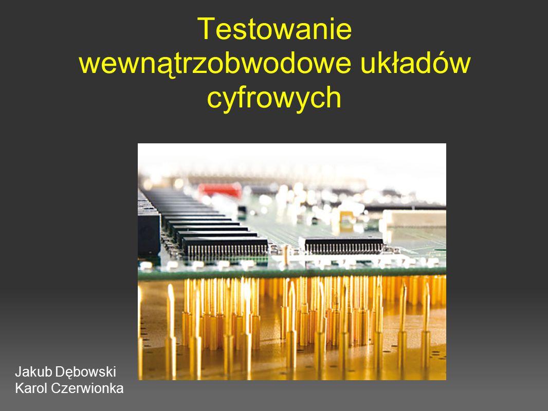 Testowanie wewnątrzobwodowe układów cyfrowych Jakub Dębowski Karol Czerwionka