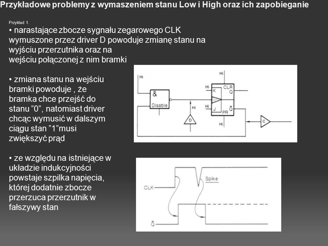 Przykładowe problemy z wymaszeniem stanu Low i High oraz ich zapobieganie Przykład 1. narastające zbocze sygnału zegarowego CLK wymuszone przez driver