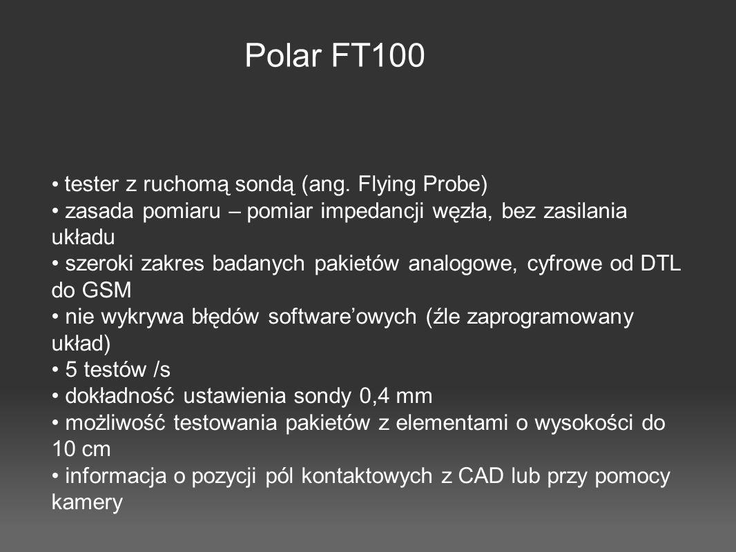 tester z ruchomą sondą (ang. Flying Probe) zasada pomiaru – pomiar impedancji węzła, bez zasilania układu szeroki zakres badanych pakietów analogowe,