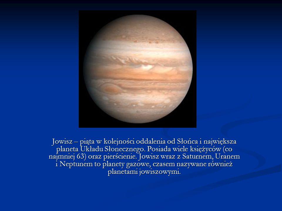 Jowisz – piąta w kolejności oddalenia od Słońca i największa planeta Układu Słonecznego. Posiada wiele księżyców (co najmniej 63) oraz pierścienie. Jo
