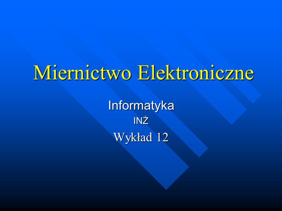 Miernictwo Elektroniczne InformatykaINŻ Wykład 12