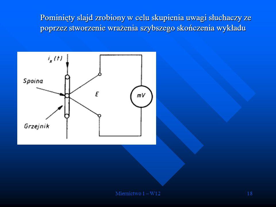Miernictwo 1 – W1218 Pominięty slajd zrobiony w celu skupienia uwagi słuchaczy ze poprzez stworzenie wrażenia szybszego skończenia wykładu