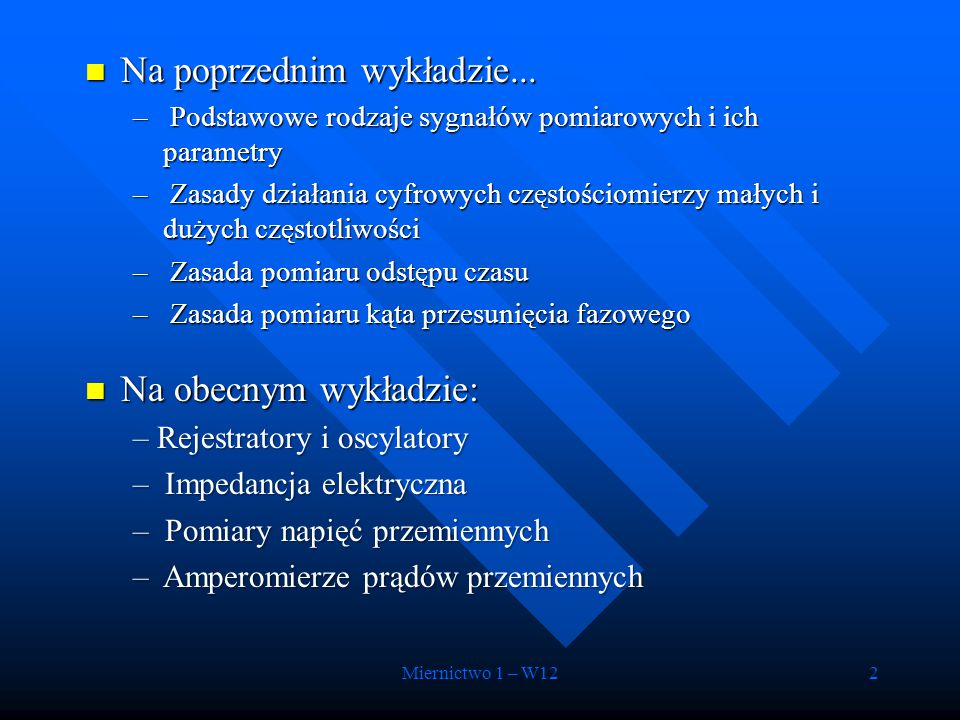 Miernictwo 1 – W122 Na poprzednim wykładzie... Na poprzednim wykładzie... – Podstawowe rodzaje sygnałów pomiarowych i ich parametry – Zasady działania