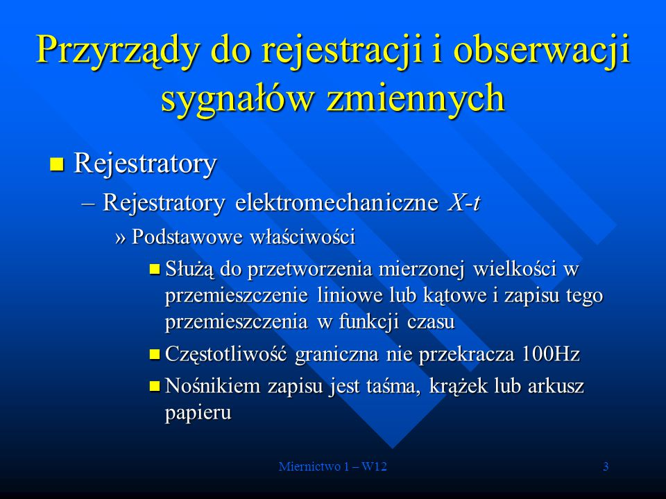 Miernictwo 1 – W123 Rejestratory Rejestratory –Rejestratory elektromechaniczne X-t »Podstawowe właściwości Służą do przetworzenia mierzonej wielkości