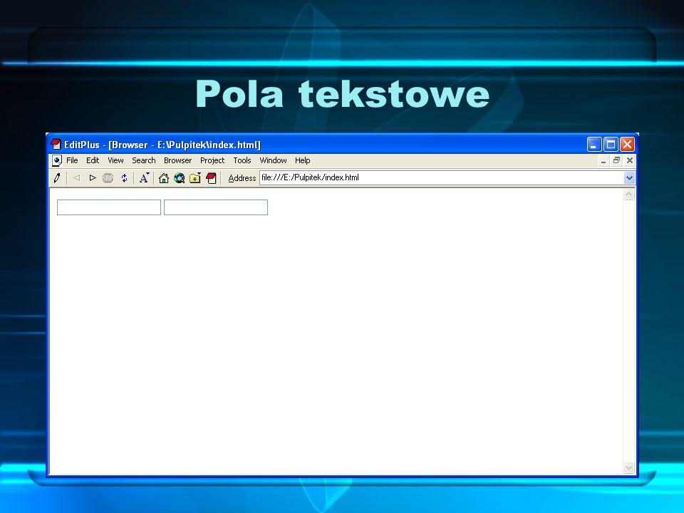 Pola tekstowe Aby dodać do formularza pole tekstowe, używamy.
