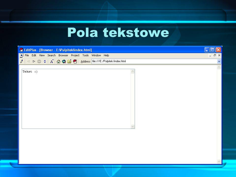 Pola tekstowe Pola tekstowe pozwalają na wpisanie dłuższych tekstów z podziałem na wiersze.