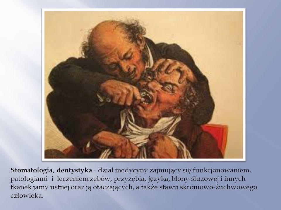 Stomatologia, dentystyka - dział medycyny zajmujący się funkcjonowaniem, patologiami i leczeniem zębów, przyzębia, języka, błony śluzowej i innych tka