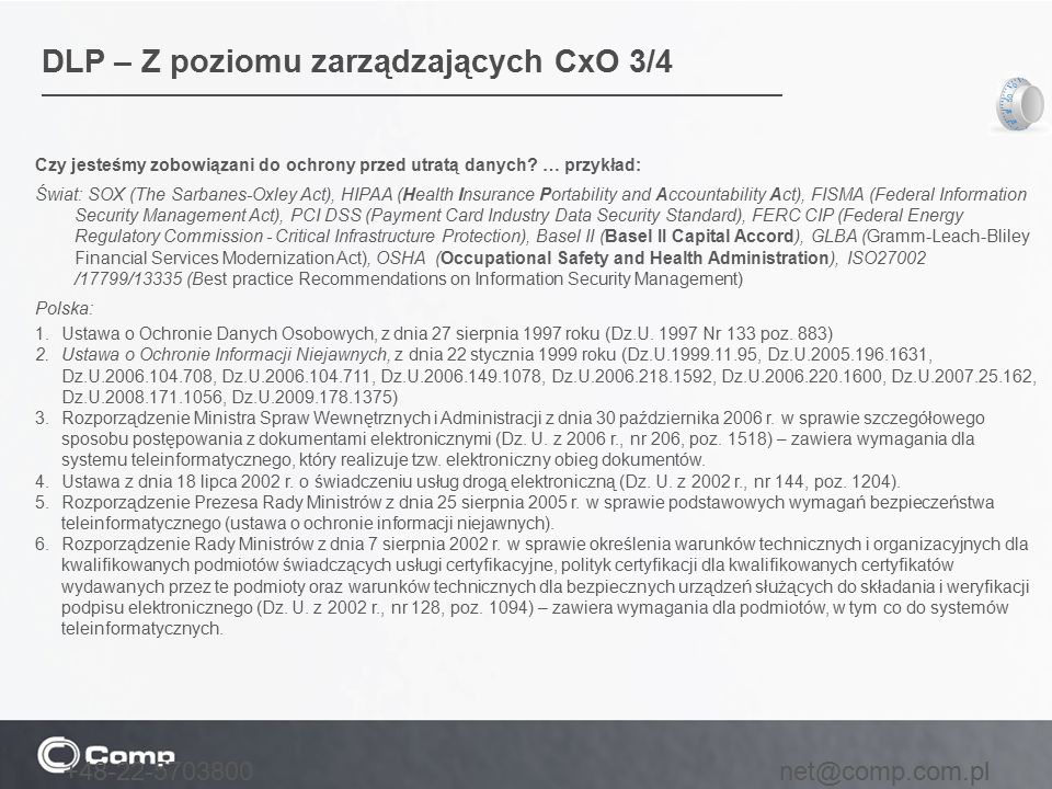 Czy jesteśmy zobowiązani do ochrony przed utratą danych? … przykład: Świat: SOX (The Sarbanes-Oxley Act), HIPAA (Health Insurance Portability and Acco