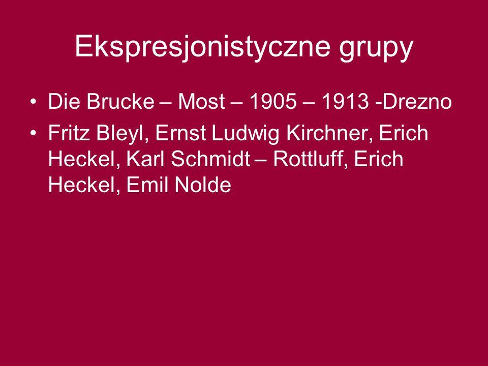 Ekspresjonistyczne grupy Die Brucke – Most – 1905 – 1913 -Drezno Fritz Bleyl, Ernst Ludwig Kirchner, Erich Heckel, Karl Schmidt – Rottluff, Erich Heckel, Emil Nolde