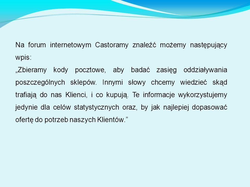 """Na forum internetowym Castoramy znaleźć możemy następujący wpis: """"Zbieramy kody pocztowe, aby badać zasięg oddziaływania poszczególnych sklepów. Innym"""