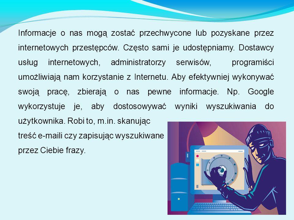 Informacje o nas mogą zostać przechwycone lub pozyskane przez internetowych przestępców. Często sami je udostępniamy. Dostawcy usług internetowych, ad