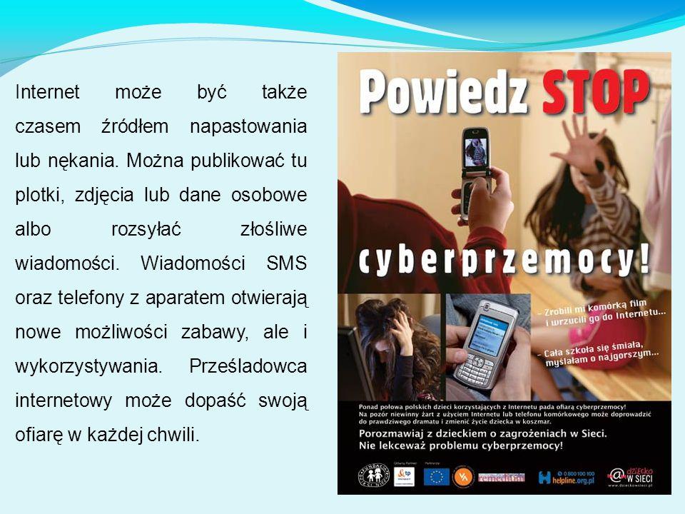 Internet może być także czasem źródłem napastowania lub nękania. Można publikować tu plotki, zdjęcia lub dane osobowe albo rozsyłać złośliwe wiadomośc