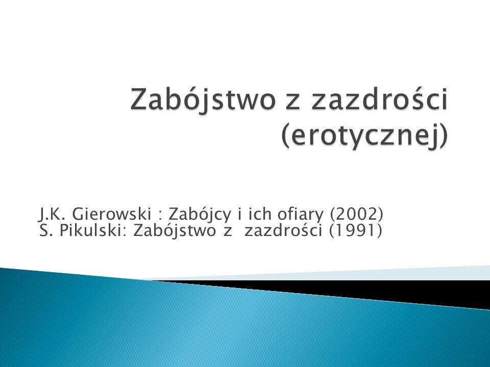 J.K. Gierowski : Zabójcy i ich ofiary (2002) S. Pikulski: Zabójstwo z zazdrości (1991)