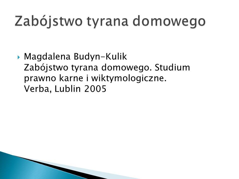  Magdalena Budyn-Kulik Zabójstwo tyrana domowego. Studium prawno karne i wiktymologiczne. Verba, Lublin 2005