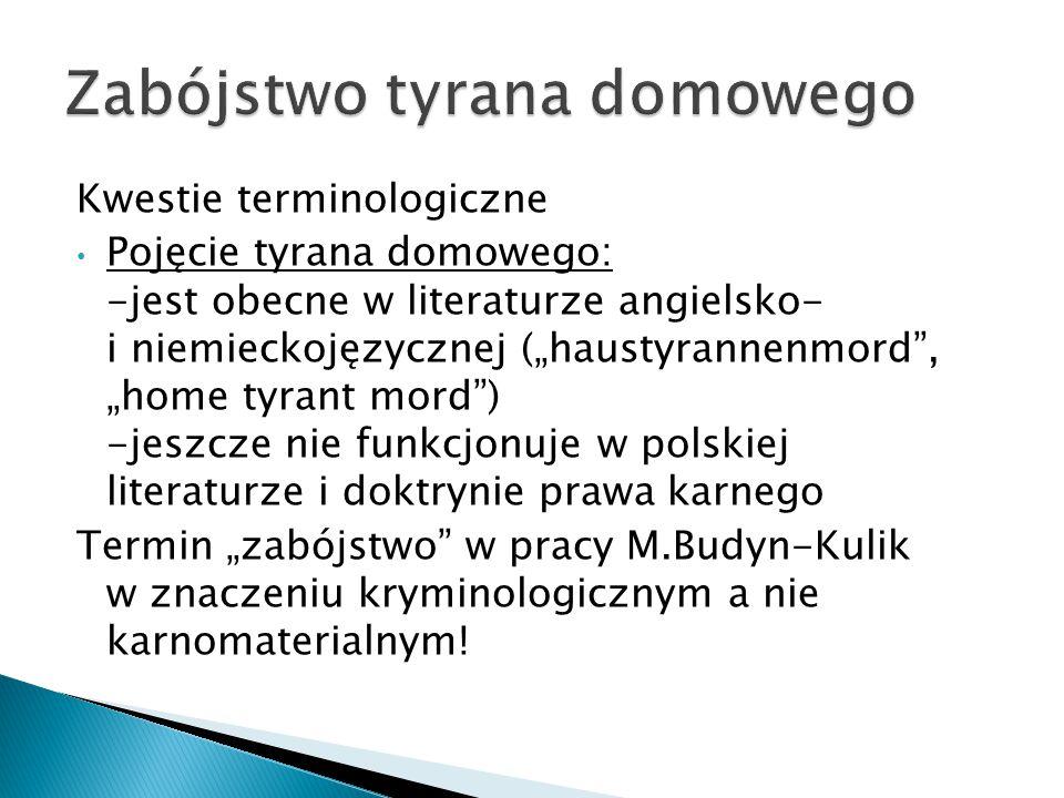 """Kwestie terminologiczne Pojęcie tyrana domowego: -jest obecne w literaturze angielsko- i niemieckojęzycznej (""""haustyrannenmord"""", """"home tyrant mord"""") -"""