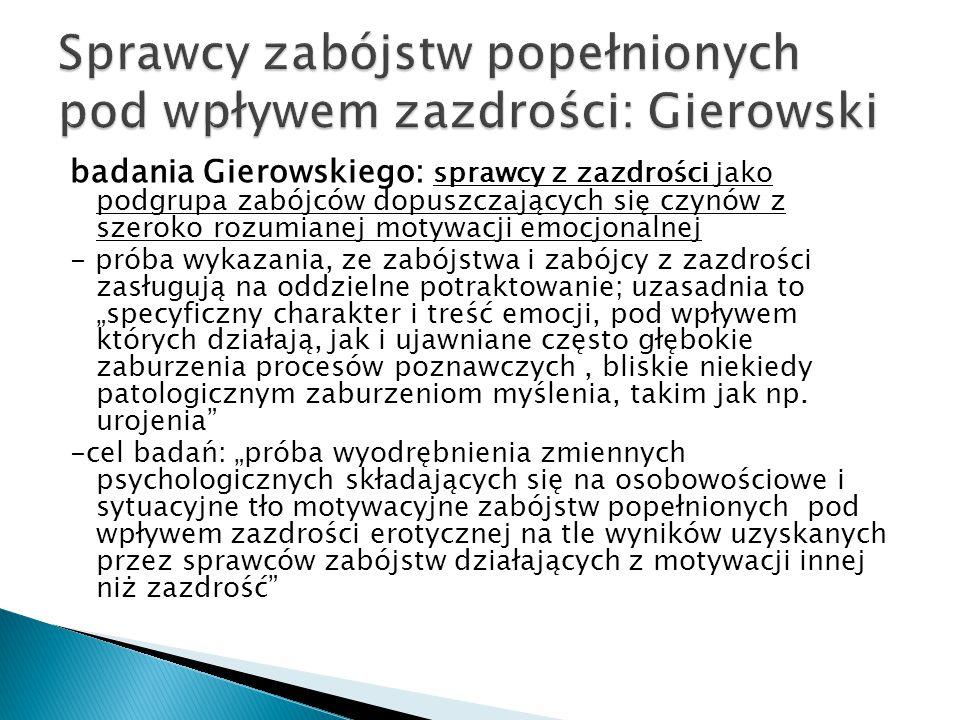 badania Gierowskiego: sprawcy z zazdrości jako podgrupa zabójców dopuszczających się czynów z szeroko rozumianej motywacji emocjonalnej - próba wykaza