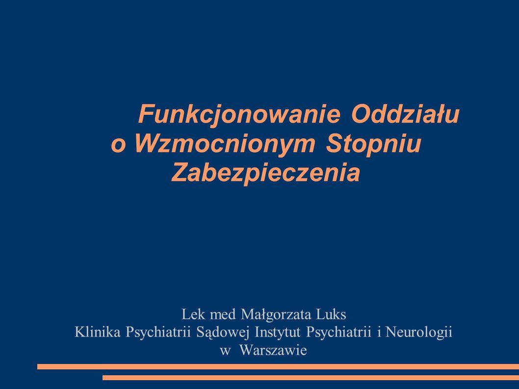 Funkcjonowanie Oddziału o Wzmocnionym Stopniu Zabezpieczenia Lek med Małgorzata Luks Klinika Psychiatrii Sądowej Instytut Psychiatrii i Neurologii w Warszawie