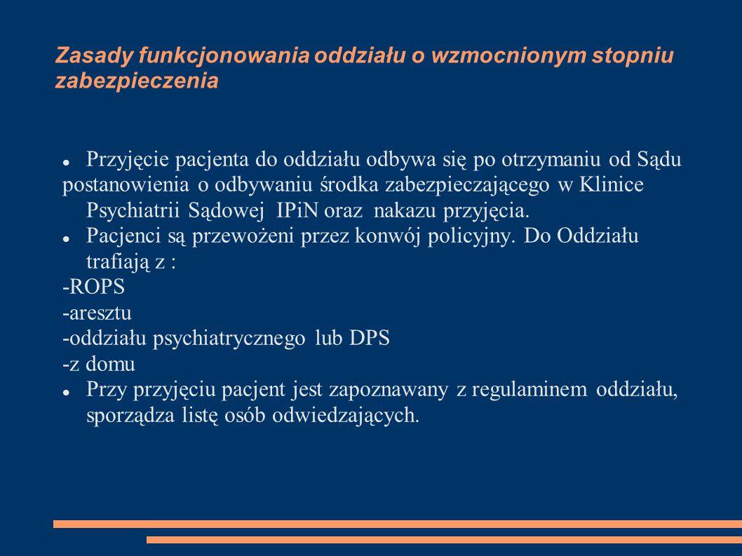 Zasady funkcjonowania oddziału o wzmocnionym stopniu zabezpieczenia Przyjęcie pacjenta do oddziału odbywa się po otrzymaniu od Sądu postanowienia o odbywaniu środka zabezpieczającego w Klinice Psychiatrii Sądowej IPiN oraz nakazu przyjęcia.