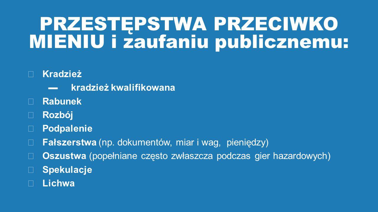 PRZESTĘPSTWA PRZECIWKO MIENIU i zaufaniu publicznemu:  Kradzież ▬kradzież kwalifikowana  Rabunek  Rozbój  Podpalenie  Fałszerstwa (np.