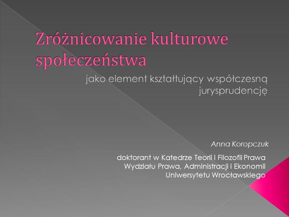Anna Koropczuk doktorant w Katedrze Teorii i Filozofii Prawa Wydziału Prawa, Administracji i Ekonomii Uniwersytetu Wrocławskiego