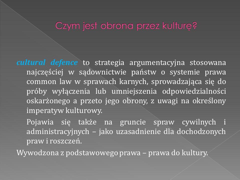 cultural defence to strategia argumentacyjna stosowana najczęściej w sądownictwie państw o systemie prawa common law w sprawach karnych, sprowadzająca