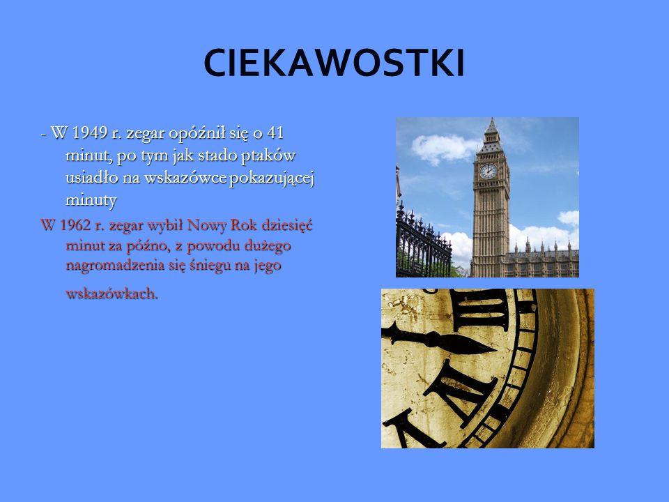 CIEKAWOSTKI - W 1949 r. zegar opóźnił się o 41 minut, po tym jak stado ptaków usiadło na wskazówce pokazującej minuty W 1962 r. zegar wybił Nowy Rok d