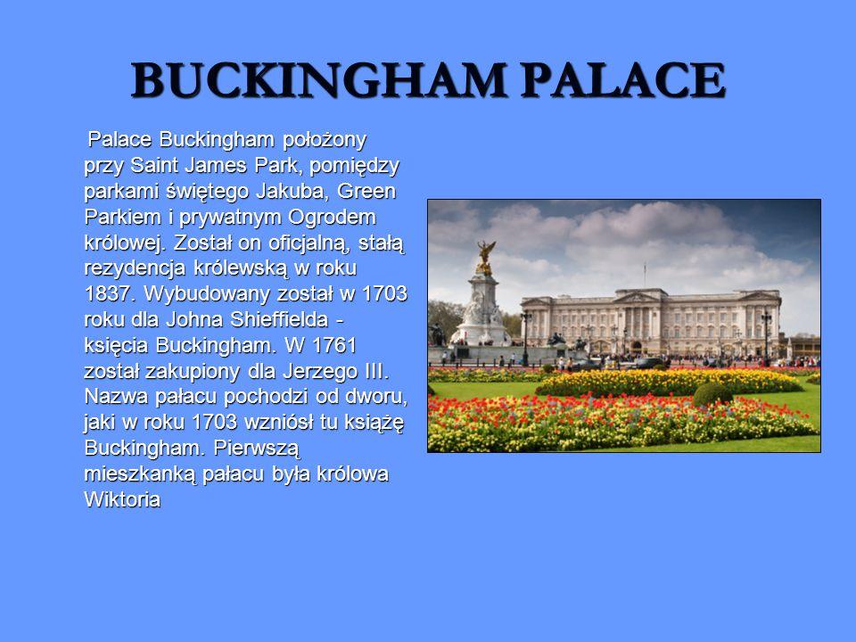 BUCKINGHAM PALACE Palace Buckingham położony przy Saint James Park, pomiędzy parkami świętego Jakuba, Green Parkiem i prywatnym Ogrodem królowej. Zost