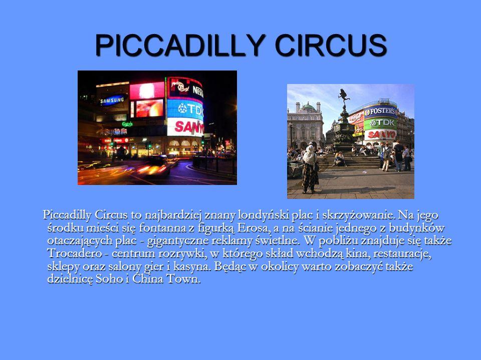 PICCADILLY CIRCUS Piccadilly Circus to najbardziej znany londyński plac i skrzyżowanie. Na jego środku mieści się fontanna z figurką Erosa, a na ścian