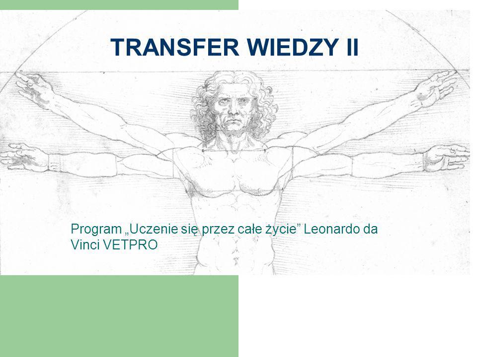 """TRANSFER WIEDZY II Program """"Uczenie się przez całe życie Leonardo da Vinci VETPRO"""