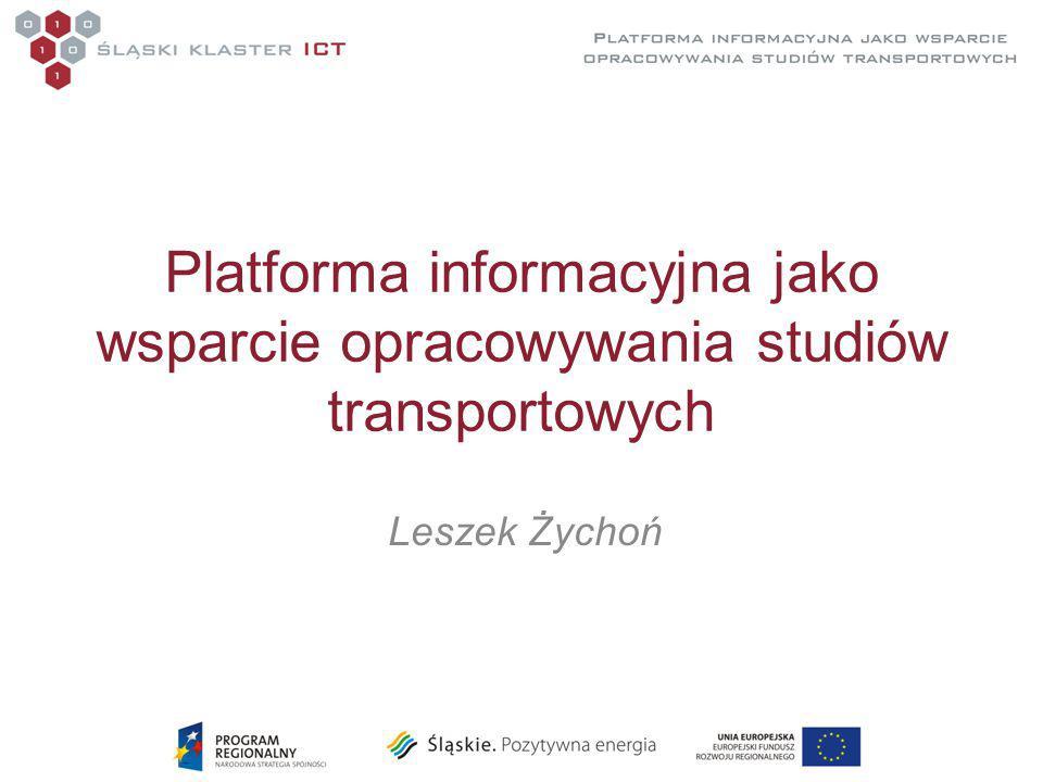 Platforma informacyjna jako wsparcie opracowywania studiów transportowych Leszek Żychoń