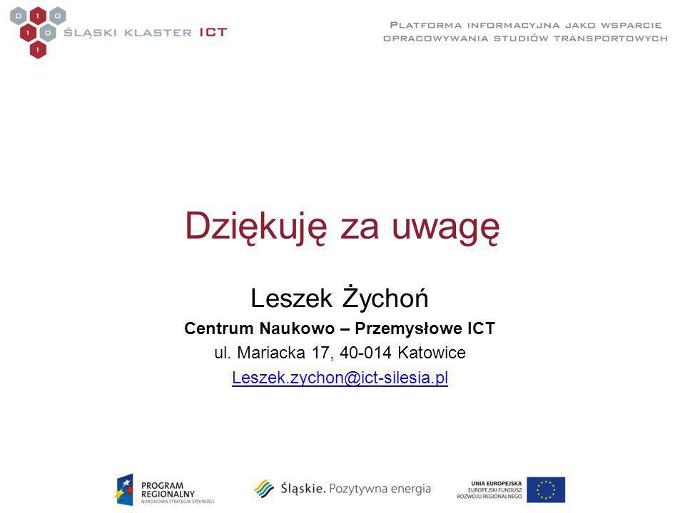 Dziękuję za uwagę Leszek Żychoń Centrum Naukowo – Przemysłowe ICT ul.