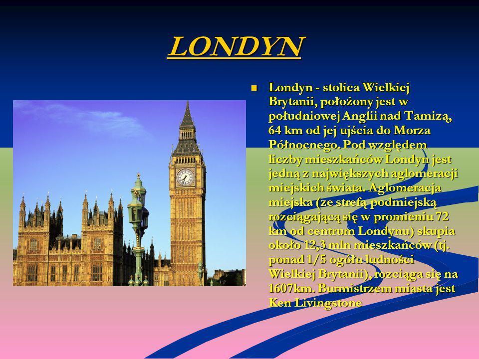 LONDYN Londyn - stolica Wielkiej Brytanii, położony jest w południowej Anglii nad Tamizą, 64 km od jej ujścia do Morza Północnego. Pod względem liczby