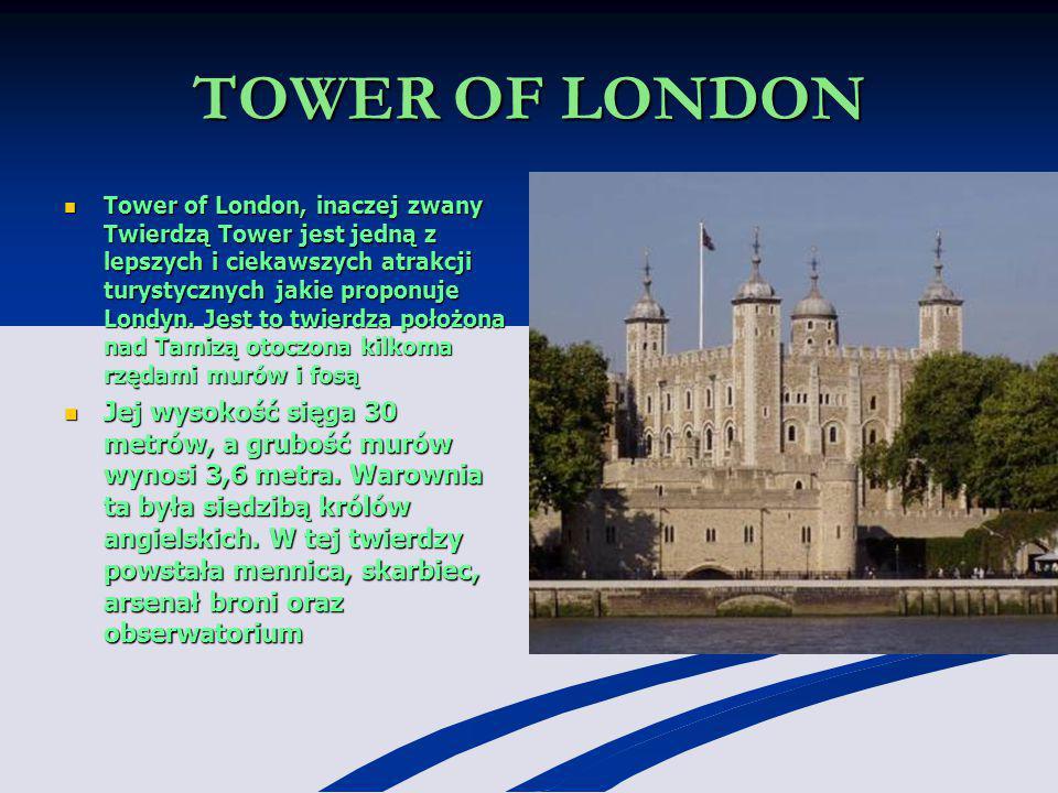 TOWER OF LONDON Tower of London, inaczej zwany Twierdzą Tower jest jedną z lepszych i ciekawszych atrakcji turystycznych jakie proponuje Londyn. Jest