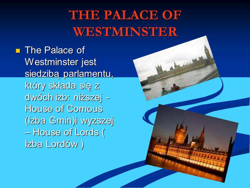 THE PALACE OF WESTMINSTER The Palace of Westminster jest siedzibą parlamentu, który składa się z dwóch izb: niższej - House of Comous (Izba Gmin)i wyz