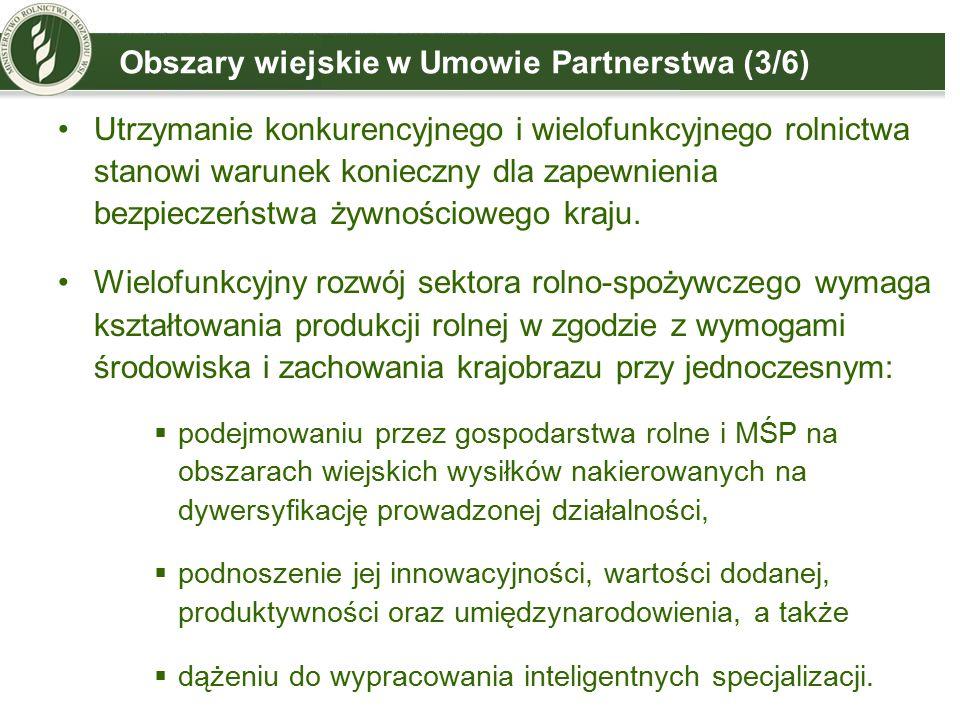 Obszary wiejskie w Umowie Partnerstwa (3/6) Utrzymanie konkurencyjnego i wielofunkcyjnego rolnictwa stanowi warunek konieczny dla zapewnienia bezpiecz