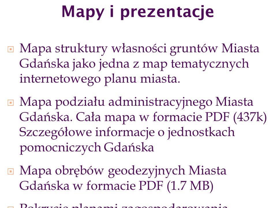 Mapy i prezentacje  Mapa struktury własności gruntów Miasta Gdańska jako jedna z map tematycznych internetowego planu miasta.  Mapa podziału adminis