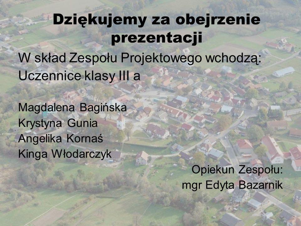 Dziękujemy za obejrzenie prezentacji W skład Zespołu Projektowego wchodzą: Uczennice klasy III a Magdalena Bagińska Krystyna Gunia Angelika Kornaś Kin